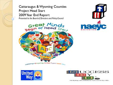 Cattaraugus & Wyoming Counties Project Head Start 2009 Year End Report Presented to the Board of Directors and Policy Council.