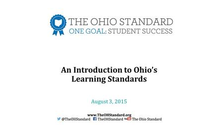 An Introduction to Ohio's Learning Standards August 3, 2015.
