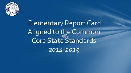 Elementary Report Card Aligned to the Common Core State Standards 2014-2015.