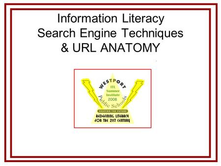 Information Literacy Search Engine Techniques & URL ANATOMY.