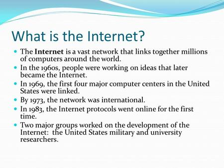 What is the Internet? The Internet is a vast network that links together millions of computers around the world. In the 1960s, people were working on ideas.
