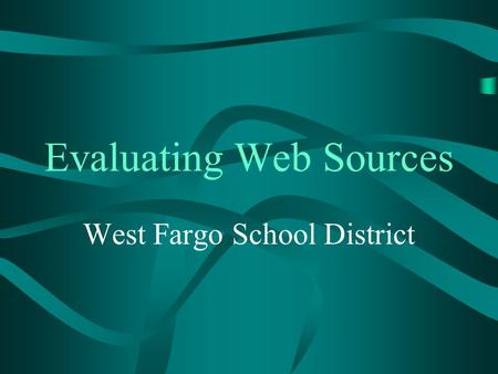 Evaluating Web Sources West Fargo School District.