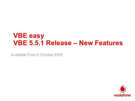VBE easy VBE 5.5.1 Release – New Features Available From 2 October 2006.