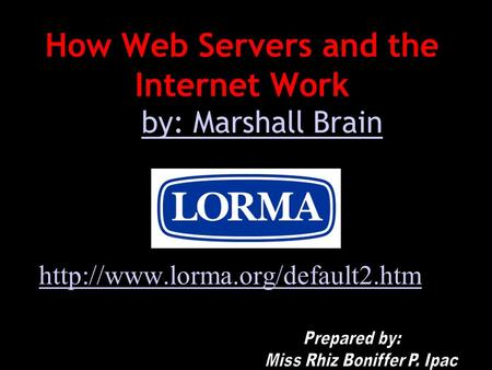 How Web Servers and the Internet Work by by: Marshall Brainby: Marshall Brain