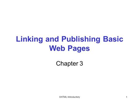 XHTML Introductory1 Linking and Publishing Basic Web Pages Chapter 3.