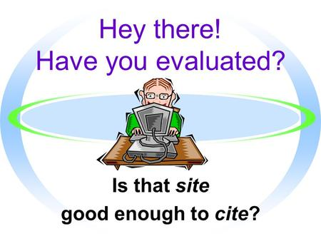 Hey there! Have you evaluated? Is that site good enough to cite?