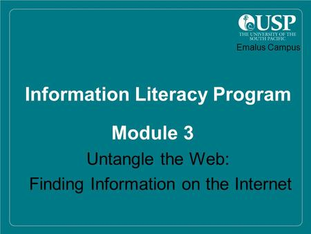 1 Information Literacy Program Module 3 Untangle the Web: Finding Information on the Internet Emalus Campus.