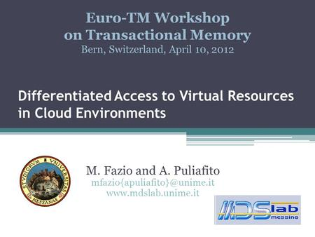 Differentiated Access to Virtual Resources in Cloud Environments M. Fazio and A. Puliafito  Euro-TM Workshop.
