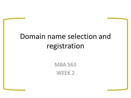 Domain name selection and registration MBA 563 WEEK 2.