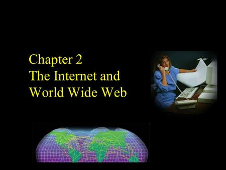 Chapter 2 The Internet and World Wide Web. Chapter 2 Objectives Discuss how the Internet works Identify a URL Search for information on the Web Define.