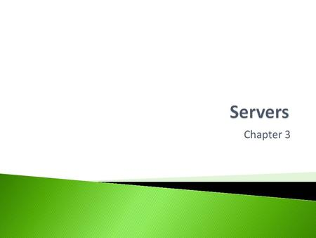 Chapter 3.  Help you understand different types of servers commonly found on a network including: ◦ File Server ◦ Application Server ◦ Mail Server ◦
