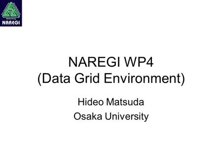 NAREGI WP4 (Data Grid Environment) Hideo Matsuda Osaka University.