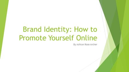 Brand Identity: How to Promote Yourself Online By Ashton Rose Archer.