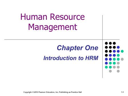 Copyright © 2010 Pearson Education, Inc. Publishing as Prentice Hall1-1 Human Resource Management Chapter One Introduction to HRM.