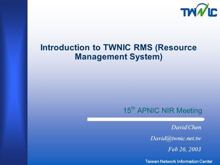 Taiwan Network Information Center Introduction to TWNIC RMS (Resource Management System) 15 th APNIC NIR Meeting David Chen Feb 26,