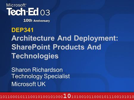 DEP341 Architecture And Deployment: SharePoint Products And Technologies Sharon Richardson Technology Specialist Microsoft UK.