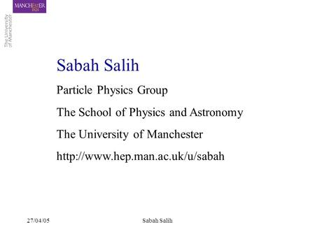 27/04/05Sabah Salih Particle Physics Group The School of Physics and Astronomy The University of Manchester