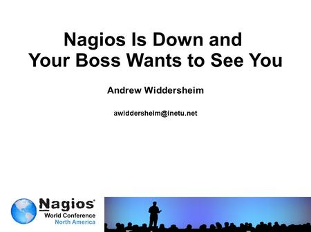 Nagios Is Down and Your Boss Wants to See You Andrew Widdersheim