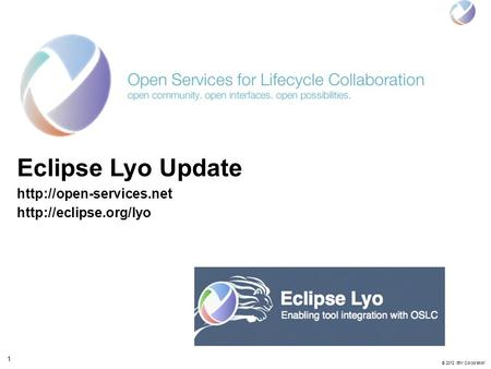 1 © 2012 IBM Corporation Eclipse Lyo Update