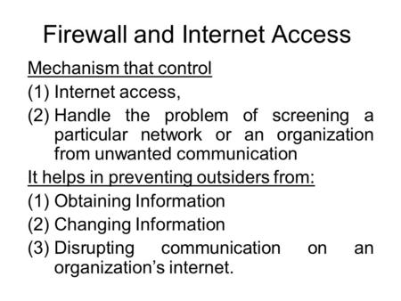 Firewall and Internet Access Mechanism that control (1)Internet access, (2)Handle the problem of screening a particular network or an organization from.