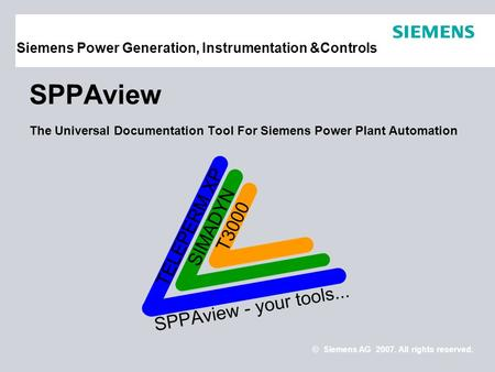 SPPAview The Universal Documentation Tool For Siemens Power Plant Automation Siemens Power Generation, Instrumentation &Controls © Siemens AG 2007. All.