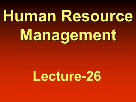 Human Resource Management Lecture-26. Performance Appraisal  The ongoing process of evaluating and managing both the behavior and outcomes in the workplace.