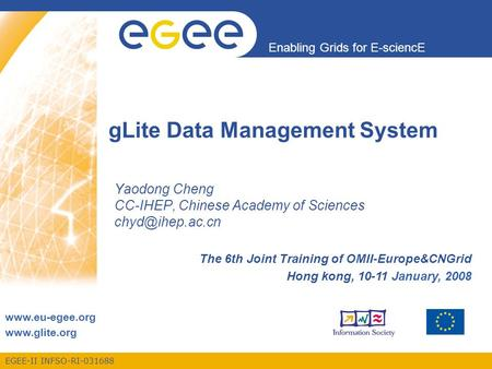 EGEE-II INFSO-RI-031688 Enabling Grids for E-sciencE www.eu-egee.org www.glite.org gLite Data Management System Yaodong Cheng CC-IHEP, Chinese Academy.