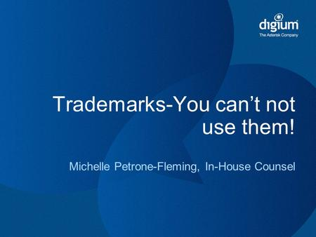 Trademarks-You can't not use them! Michelle Petrone-Fleming, In-House Counsel.