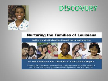Nurturing the Families of Louisiana. When a Nurturing Parenting referral is received it is reviewed by the Director. If the Director determines that it.