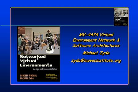 MV-4474 Virtual Environment Network & Software Architectures Michael Zyda