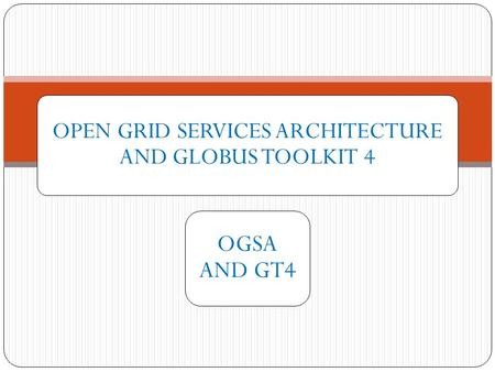 OPEN GRID SERVICES ARCHITECTURE AND GLOBUS TOOLKIT 4