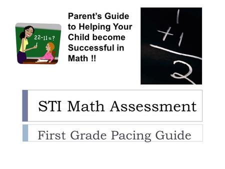 STI Math Assessment First Grade Pacing Guide Parent's Guide to Helping Your Child become Successful in Math !!