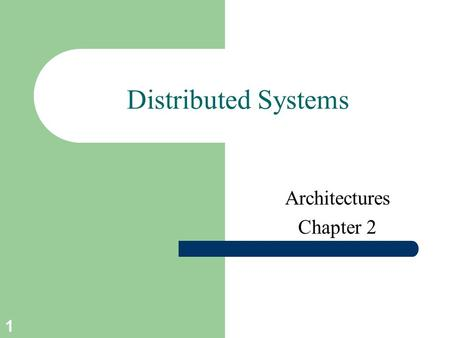 1 Distributed Systems Architectures Chapter 2. 2 Course/Slides Credits Note: all course presentations are based on those developed by Andrew S. Tanenbaum.
