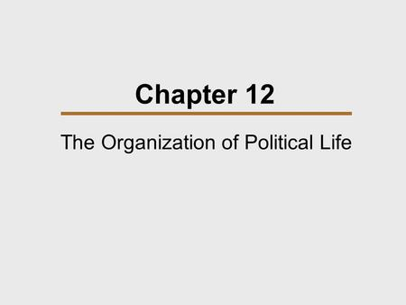 Chapter 12 The Organization of Political Life. Chapter Outline  Forms of Political Organizations  Social Control and Law  Legal Systems.