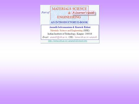 MATERIALS SCIENCE &ENGINEERING Anandh Subramaniam & Kantesh Balani Materials Science and Engineering (MSE) Indian Institute of Technology, Kanpur- 208016.