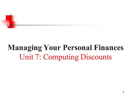 Managing Your Personal Finances Unit 7: Computing Discounts