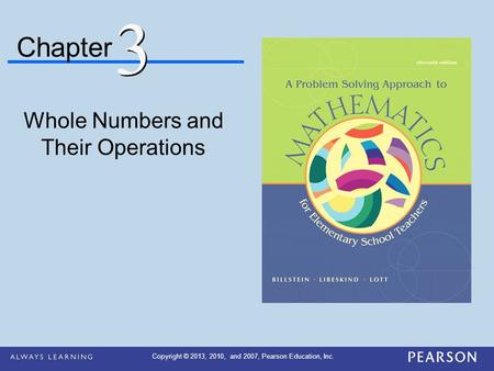 Chapter Whole Numbers and Their Operations 3 3 Copyright © 2013, 2010, and 2007, Pearson Education, Inc.