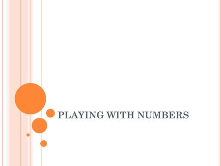PLAYING WITH NUMBERS. BASIC CONCEPTS The concept of playing with numbers is one of the most fundamental concepts in mathematics. NATURAL NUMBERS (N ):