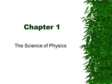 Chapter 1 The Science of Physics.