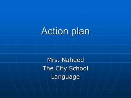 Action plan Mrs. Naheed The City School Language.