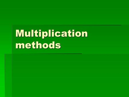 Multiplication methods. Multiplying  Multiplication is mainly taught in three ways - the grid method, Chinese multiplication and traditional column method.