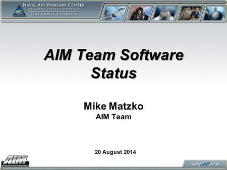 AIM Team Software Status AIM Team Software Status Mike Matzko AIM Team 20 August 2014.