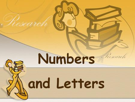 Numbers and Letters.