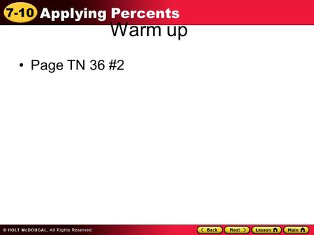 7-10 Applying Percents Warm up Page TN 36 #2. 7-10 Applying Percents Learn to solve percent problems that involve discounts, tips, and sales tax.