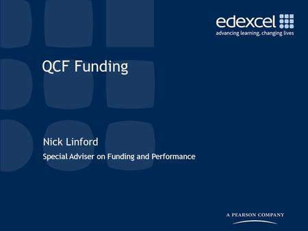 Nick Linford Special Adviser on Funding and Performance QCF Funding.