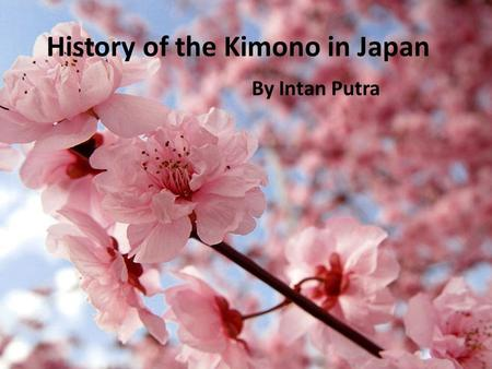 History of the Kimono in Japan By Intan Putra. Kofun Period (300 to 550 A.D.) Also known as the Yamato period, cultural influence from mainland Asia introduced.