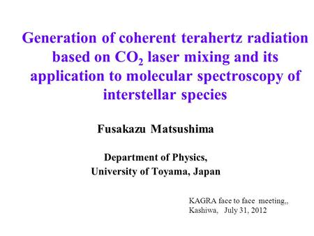 Generation of coherent terahertz radiation based on CO 2 laser mixing and its application to molecular spectroscopy of interstellar species Fusakazu Matsushima.