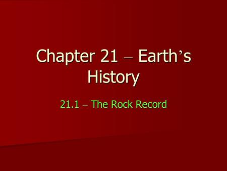 Chapter 21 – Earth ' s History 21.1 – The Rock Record.
