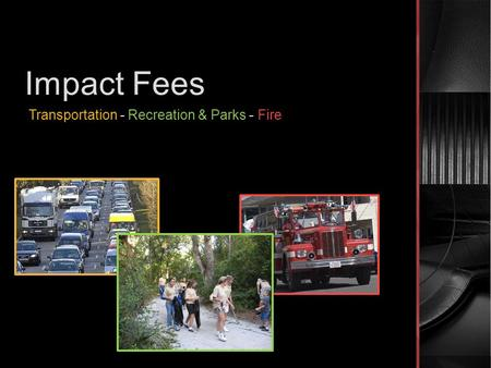 Impact Fees Transportation - Recreation & Parks - Fire.