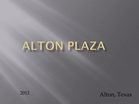 2012 Alton, Texas.  CENTENNIAL PLAZA is a Mixed Use development located on 5 Mile line / Trenton, in the west area of McAllen Area within the City of.